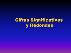 Cifras Significativas y Redondeo SIGNIFICADO DE LAS CIFRAS