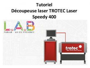 Tutoriel Dcoupeuse laser TROTEC Laser Speedy 400 Prambule