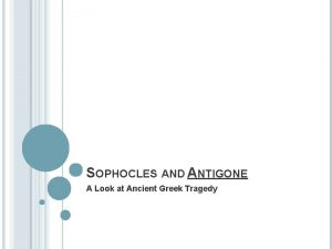 SOPHOCLES AND ANTIGONE A Look at Ancient Greek