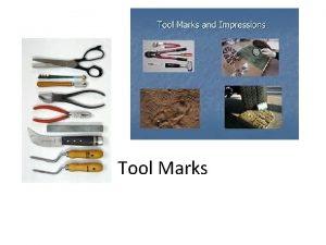 Tool Marks Tool Marks What are tool marks