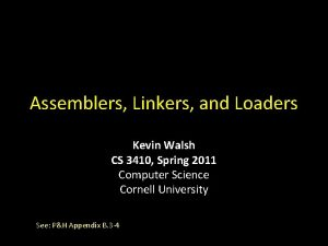 Assemblers Linkers and Loaders Kevin Walsh CS 3410