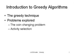 Introduction to Greedy Algorithms The greedy technique Problems