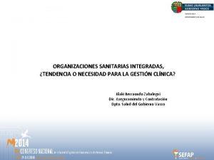 ORGANIZACIONES SANITARIAS INTEGRADAS TENDENCIA O NECESIDAD PARA LA