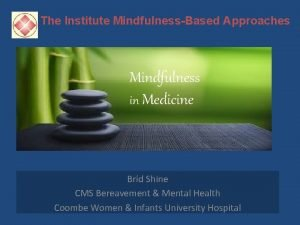 The Institute MindfulnessBased Approaches Mindfulness in Medicine Brd