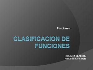 Funciones CLASIFICACIN DE FUNCIONES Prof Mnica Aballay Prof
