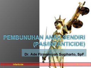 PEMBUNUHAN ANAK SENDIRI PASINFANTICIDE Dr Ade Firmansyah Sugiharto