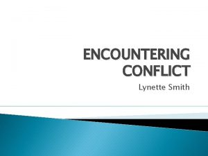 ENCOUNTERING CONFLICT Lynette Smith You have had to