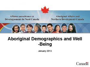 Aboriginal Demographics and Well Being January 2013 Aboriginal