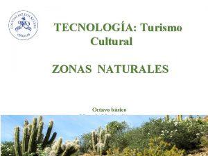 TECNOLOGA Turismo Cultural ZONAS NATURALES Octavo bsico Marcela