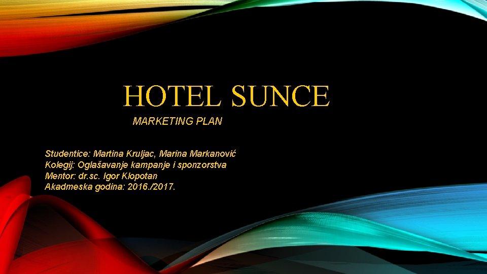 HOTEL SUNCE MARKETING PLAN Studentice Martina Kruljac Marina