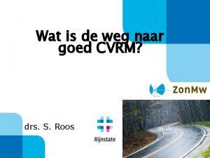 Wat is de weg naar goed CVRM drs