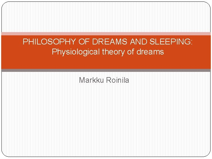 PHILOSOPHY OF DREAMS AND SLEEPING Physiological theory of