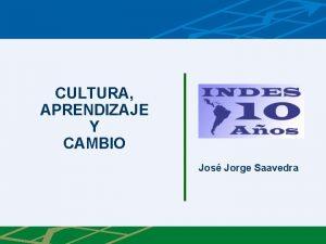 CULTURA APRENDIZAJE Y CAMBIO Jos Jorge Saavedra Advertencia