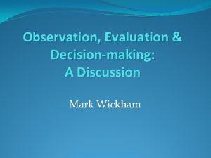 Observation Evaluation Decisionmaking A Discussion Mark Wickham Observation