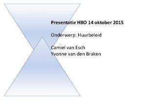 Presentatie HBO 14 oktober 2015 Onderwerp Huurbeleid Camiel