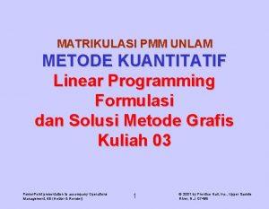 MATRIKULASI PMM UNLAM METODE KUANTITATIF Linear Programming Formulasi