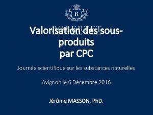 Valorisation des sousproduits par CPC Journe scientifique sur