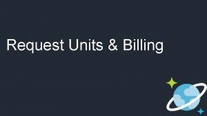 Request Units Billing Billing Model Two components Consumed