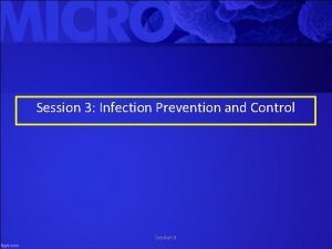 Session 3 Infection Prevention and Control Session 3