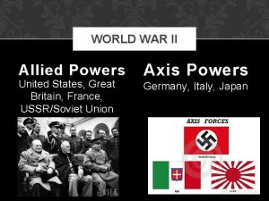 WORLD WAR II Allied Powers United States Great