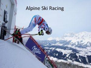 Alpine Ski Racing Ski There are specific equipment