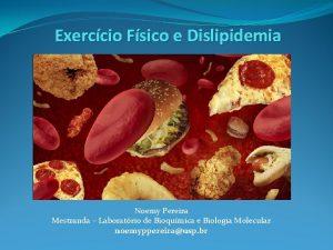 Exerccio Fsico e Dislipidemia Noemy Pereira Mestranda Laboratrio