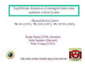 Equilibrium dynamics of entangled states near quantum critical