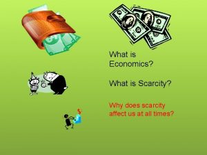 What is Economics What is Scarcity Why does