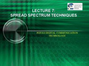 LECTURE 7 SPREAD SPECTRUM TECHNIQUES PGT 313 DIGITAL