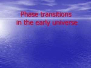 Phase transitions in the early universe Cosmological phase