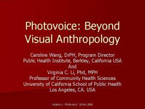 Photovoice Beyond Visual Anthropology Caroline Wang Dr PH