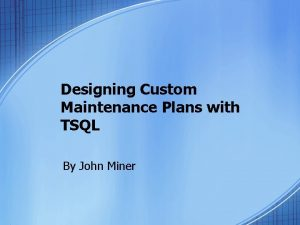 Designing Custom Maintenance Plans with TSQL By John