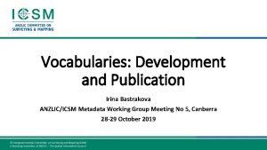 Vocabularies Development and Publication Irina Bastrakova ANZLICICSM Metadata