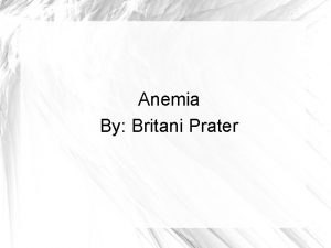 Anemia By Britani Prater What is Anemia The