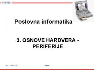 Poslovna informatika 3 OSNOVE HARDVERA PERIFERIJE 4 11