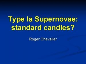 Type Ia Supernovae standard candles Roger Chevalier Supernovae