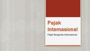 Pajak Internasional Pajak Berganda Internasional Pengertian Pajak Berganda