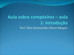 Aula sobre compsitos aula 1 introduo Prof Thais