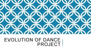 EVOLUTION OF DANCE PROJECT ELEMENTS OF DANCE BODY