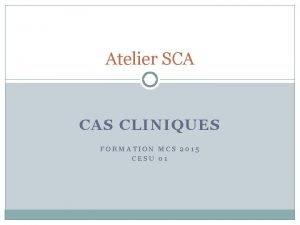 Atelier SCA CAS CLINIQUES FORMATION MCS 2015 CESU