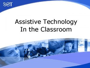 Assistive Technology In the Classroom Session 5 Assistive