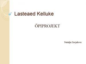 Lasteaed Kelluke PIPROJEKT Natalja Zavjalova KELLELE ON SEE