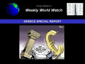 Andy Waltons Weekly World Watch GREECE SPECIAL REPORT