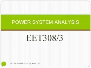 POWER SYSTEM ANALYSIS EET 3083 1 EET 308