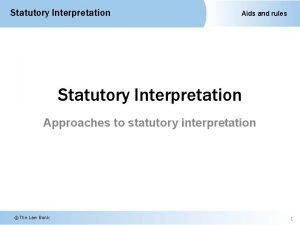 Statutory Interpretation Aids and rules Statutory Interpretation Approaches