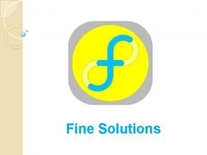 Fine Solutions Fine Solutions v Who We Are