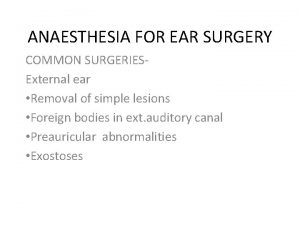 ANAESTHESIA FOR EAR SURGERY COMMON SURGERIESExternal ear Removal