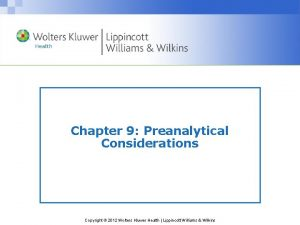 Chapter 9 Preanalytical Considerations Copyright 2012 Wolters Kluwer