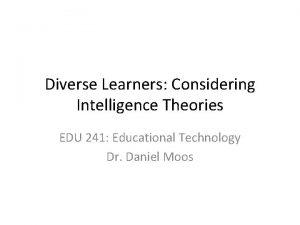 Diverse Learners Considering Intelligence Theories EDU 241 Educational