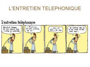 LENTRETIEN TELEPHONIQUE Pour quun appel tlphonique soit efficace